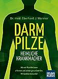 Darmpilze - heimliche Krankmacher: Wie wir Pilzinfektionen erkennen und wieder gesund werden. Mit...